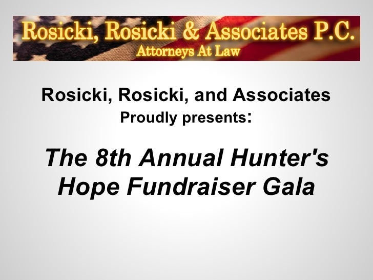 Rosicki, Rosicki, and Associates         Proudly presents:The 8th Annual Hunters Hope Fundraiser Gala