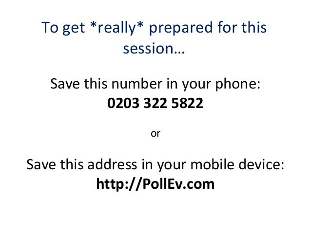 To get *really* prepared for this session… Save this number in your phone: 0203 322 5822 or Save this address in your mobi...