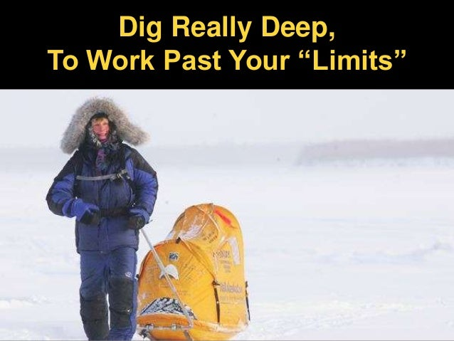 "Dig Really Deep,To Work Past Your ""Limits"""