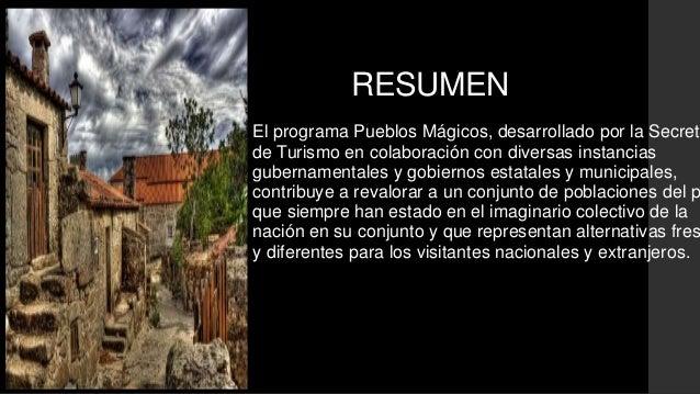 RESUMEN  El programa Pueblos Mágicos, desarrollado por la Secretaría  de Turismo en colaboración con diversas instancias  ...