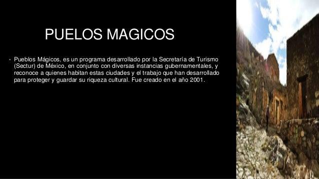 PUELOS MAGICOS  • Pueblos Mágicos, es un programa desarrollado por la Secretaría de Turismo  (Sectur) de México, en conjun...
