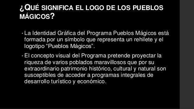 ¿QUÉ SIGNIFICA EL LOGO DE LOS PUEBLOS  MÁGICOS?  • La Identidad Gráfica del Programa Pueblos Mágicos está  formada por un ...