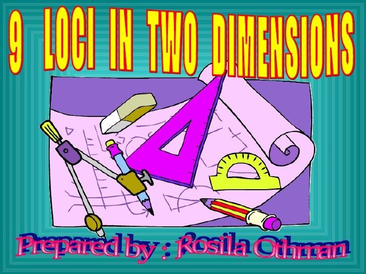 9  LOCI  IN  TWO  DIMENSIONS Prepared by : Rosila Othman