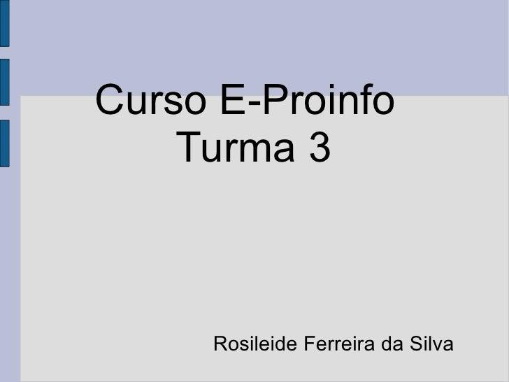 Curso E-Proinfo Turma 3 Rosileide Ferreira da Silva