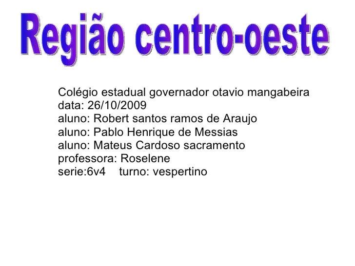 Colégio estadual governador otavio mangabeira data: 26/10/2009 aluno: Robert santos ramos de Araujo aluno: Pablo Henrique ...
