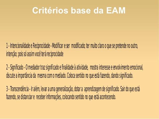 Critérios base da EAM1 - Intencionalidade e Reciprocidade - Modificar e ser modificado; ter muito claro o que se pretende ...