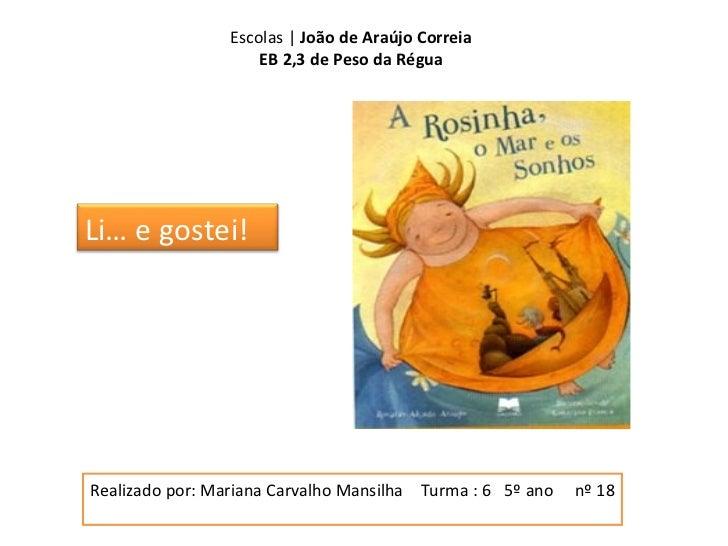 Realizado por: Mariana Carvalho Mansilha  Turma : 6  5º ano  nº 18  Escolas |  João de Araújo Correia EB 2,3 de Peso da Ré...