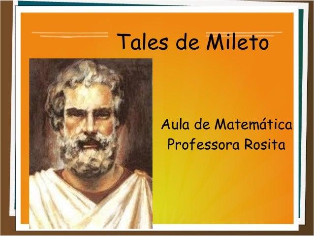 Tales de Mileto  Aula de Matemática  Professora Rosita