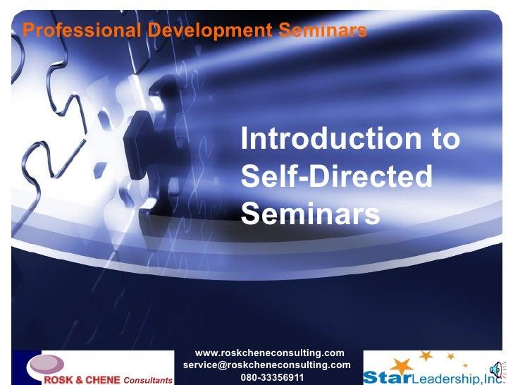 Professional Development Seminars  www.roskcheneconsulting.com [email_address] 080-33356911 <ul><ul><li>Introduction to Se...