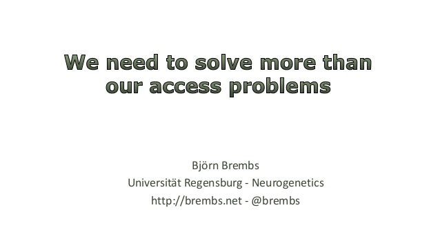 Björn Brembs Universität Regensburg - Neurogenetics http://brembs.net - @brembs