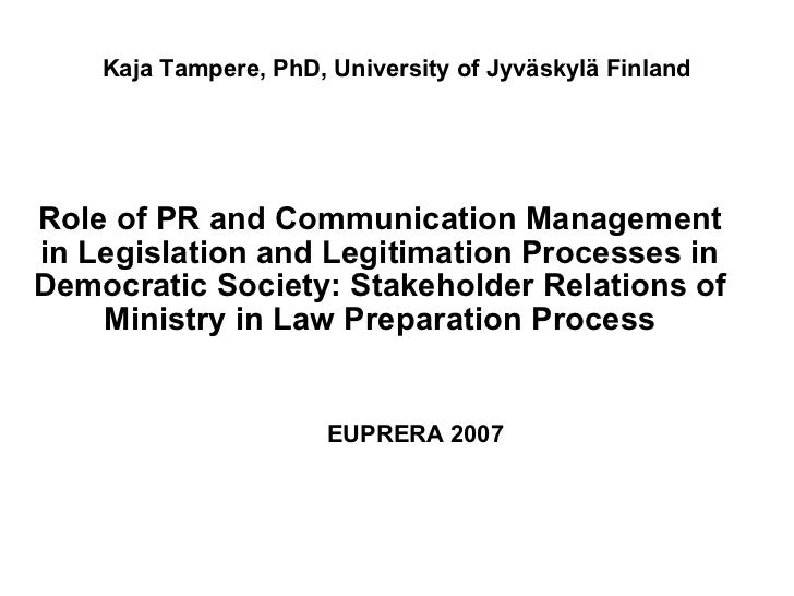 Kaja Tampere, PhD, University of Jyväskylä Finland Role of PR and Communication Management in Legislation and Legitimation...