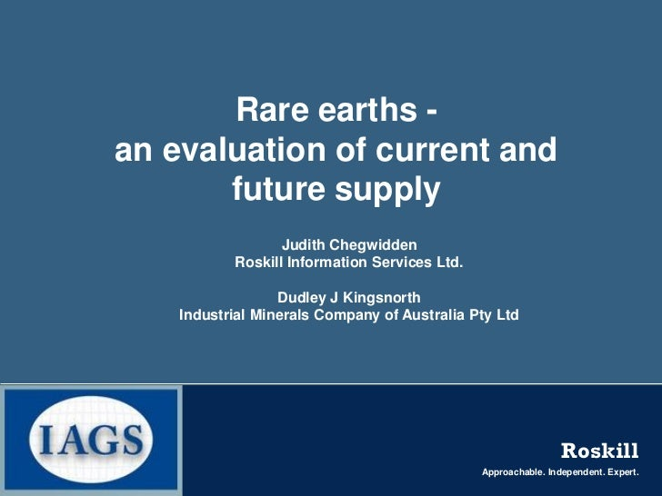 Rare earths -an evaluation of current and       future supply                  Judith Chegwidden           Roskill Informa...