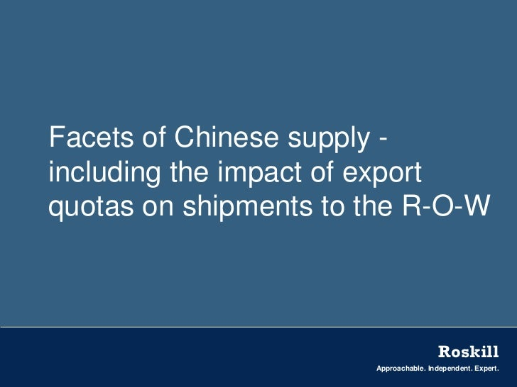 Facets of Chinese supply -including the impact of exportquotas on shipments to the R-O-W                                  ...