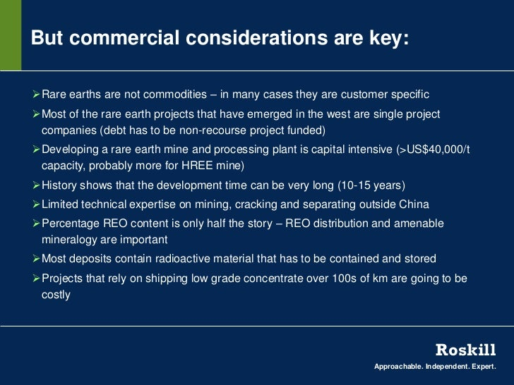 But commercial considerations are key:Rare earths are not commodities – in many cases they are customer specificMost of ...