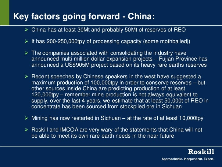 Key factors going forward - China:   China has at least 30Mt and probably 50Mt of reserves of REO   It has 200-250,000tp...