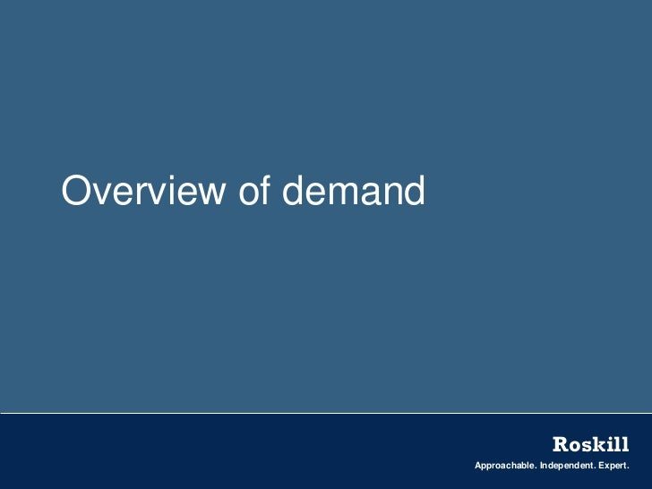 Overview of demand                                      Roskill                     Approachable. Independent. Expert.