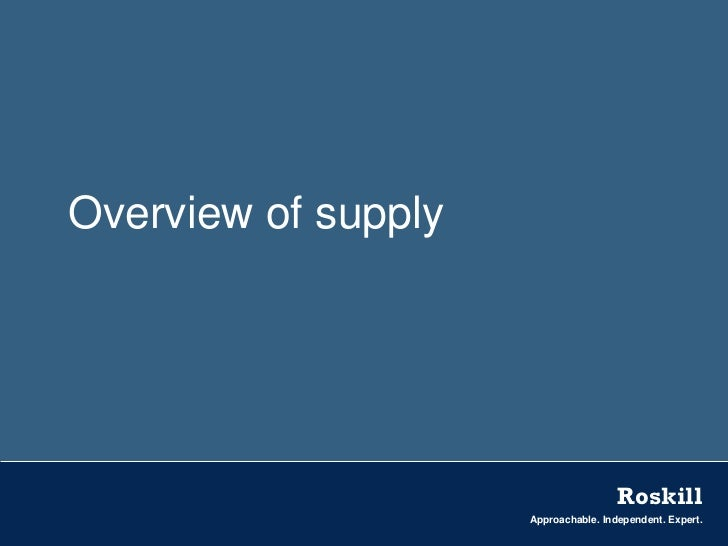 Overview of supply                                      Roskill                     Approachable. Independent. Expert.