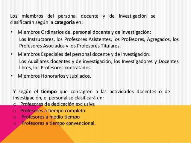 • Miembros Ordinarios del personal docente y de investigación: Los Instructores, los Profesores Asistentes, los Profesores...