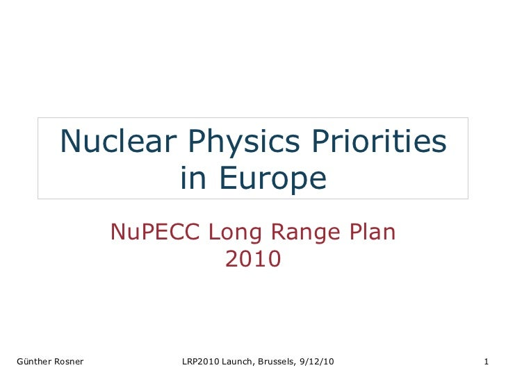 Nuclear Physics Priorities               in Europe                 NuPECC Long Range Plan                         2010Günt...