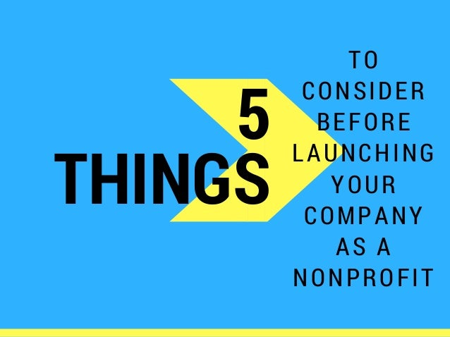 5 THINGS TO CONSIDER BEFORE LAUNCHING YOUR COMPANY AS A NONPROFIT