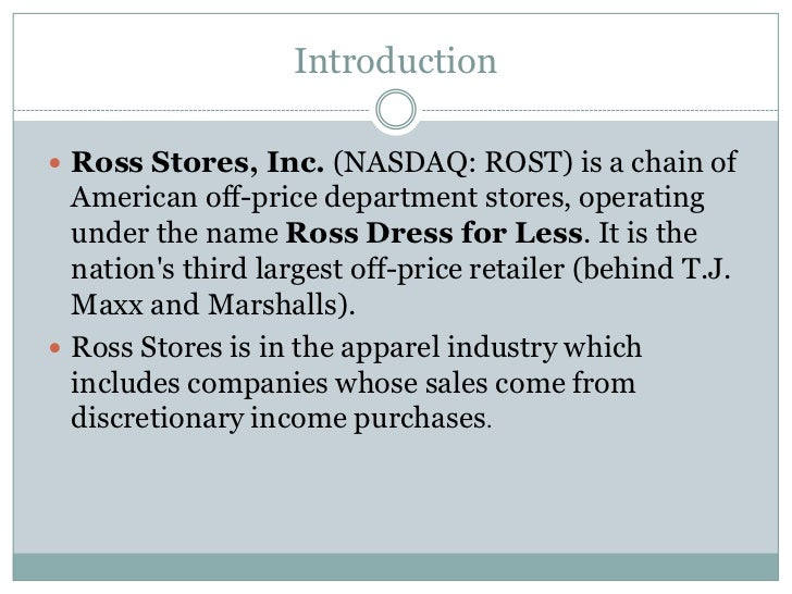 Introduction<br />Ross Stores, Inc. (NASDAQ:ROST) is a chain of American off-price department stores, operating under the...