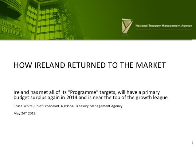 """HOW IRELAND RETURNED TO THE MARKETIreland has met all of its """"Programme"""" targets, will have a primarybudget surplus again ..."""