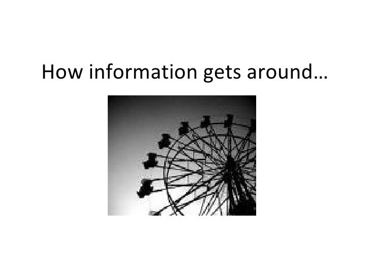 How information gets around…