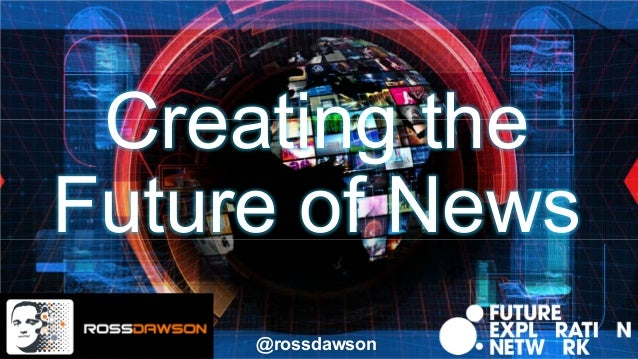 Creating the Future of News @rossdawson