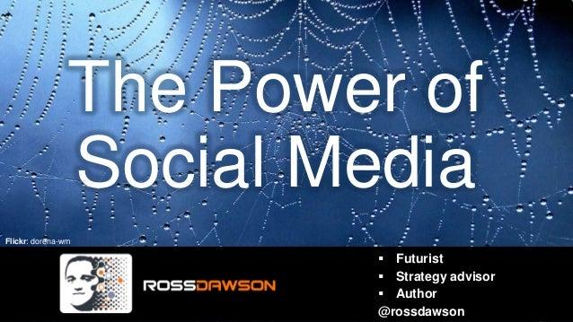 The Power of Social Media  Futurist  Strategy advisor  Author @rossdawson Flickr: dorena-wm