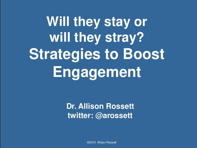 Will they stay or  will they stray?Strategies to Boost   Engagement     Dr. Allison Rossett     twitter: @arossett        ...