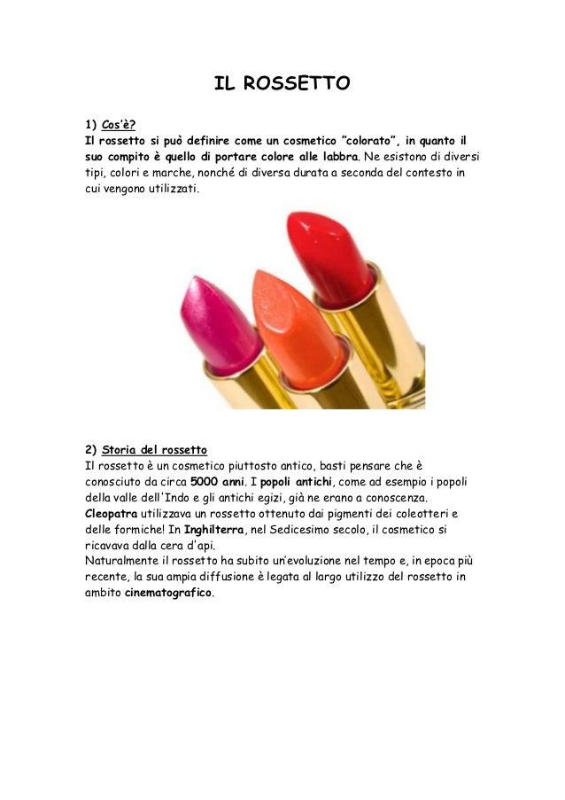 """IL ROSSETTO1) Cos'è?Il rossetto si può definire come un cosmetico """"colorato"""", in quanto ilsuo compito è quello di portare ..."""