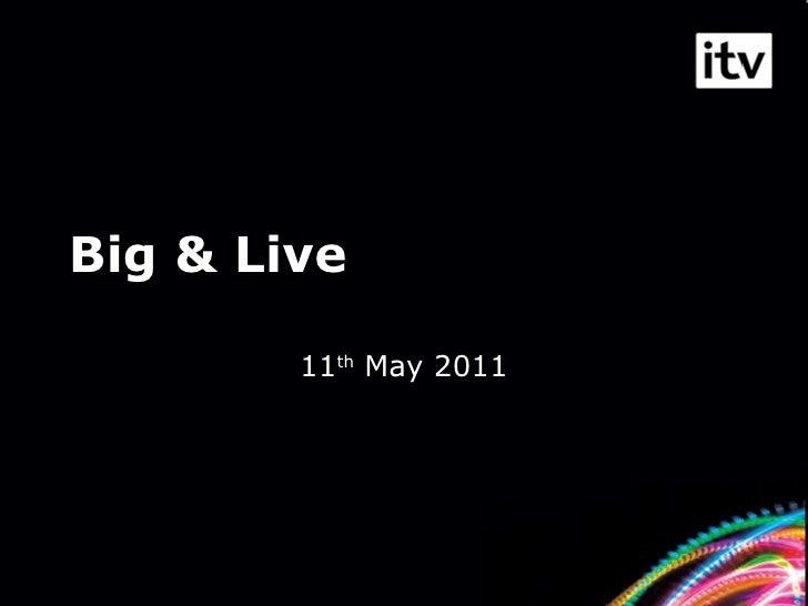 Big & Live 11 th  May 2011