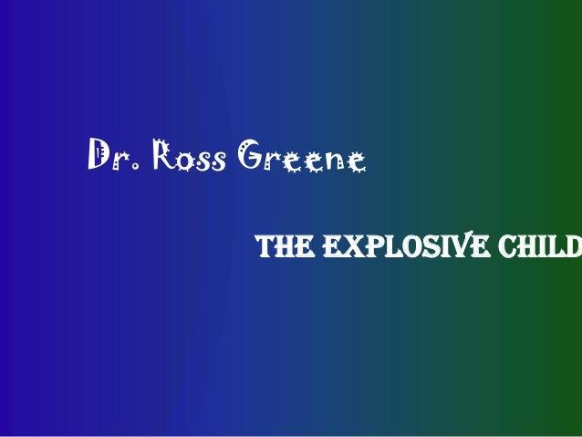 The Explosive child Dr. Ross Greene