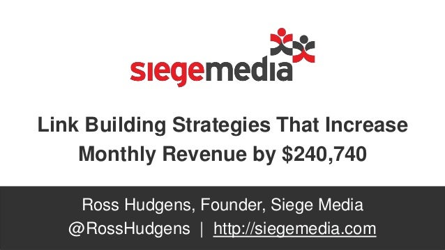 Link Building Strategies That Increase Monthly Revenue by $240,740 Ross Hudgens, Founder, Siege Media @RossHudgens | http:...