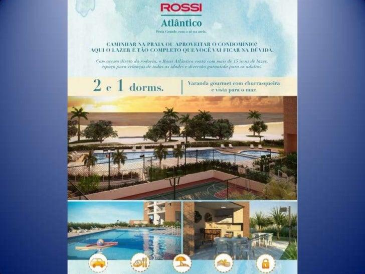 ROSSI ATLÂNTICOApartamentos1 e 2 dormitórios51 a 75m² privativos - 1 vagaInfra ar condicionado tipo Split600.000 Litros re...