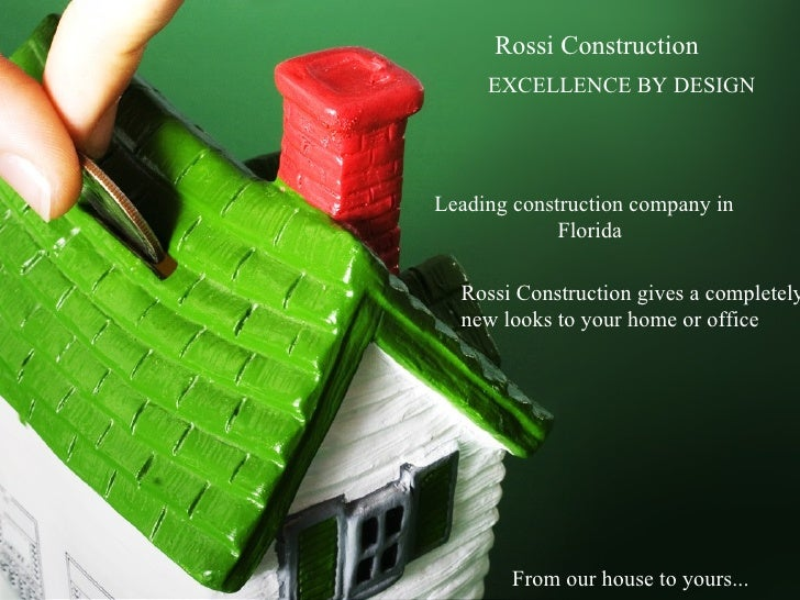 Rossi Construction     EXCELLENCE BY DESIGNLeading construction company in             Florida  Rossi Construction gives a...