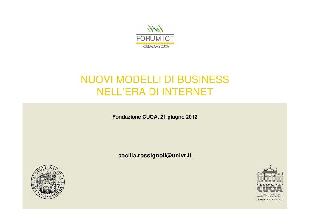 NUOVI MODELLI DI BUSINESS  NELL'ERA DI INTERNET     Fondazione CUOA, 21 giugno 2012       cecilia.rossignoli@univr.it