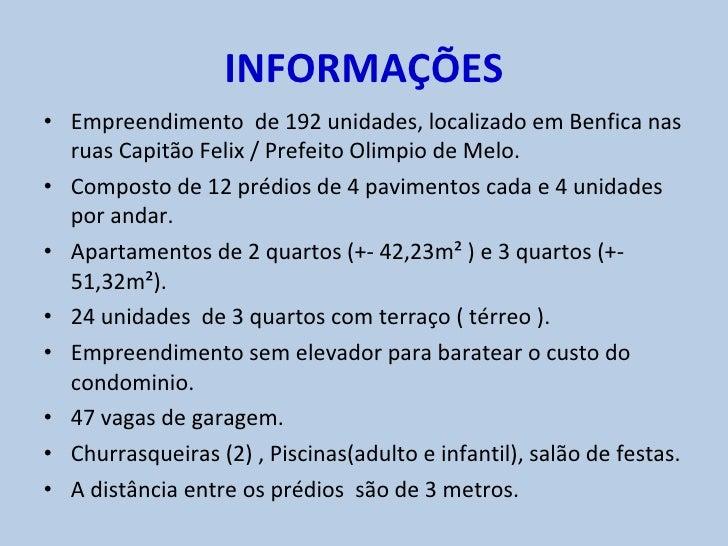 INFORMAÇÕES <ul><li>Empreendimento  de 192 unidades, localizado em Benfica nas ruas Capitão Felix / Prefeito Olimpio de Me...