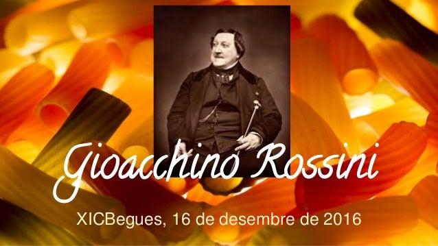 Gioacchino Rossini XICBegues, 16 de desembre de 2016