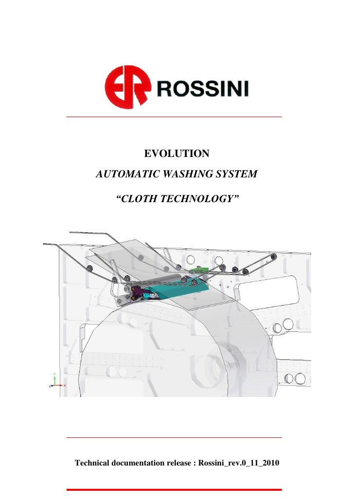 """EVOLUTION     AUTOMATIC WASHING SYSTEM          """"CLOTH TECHNOLOGY""""Technical documentation release : Rossini_rev.0_11_2010"""