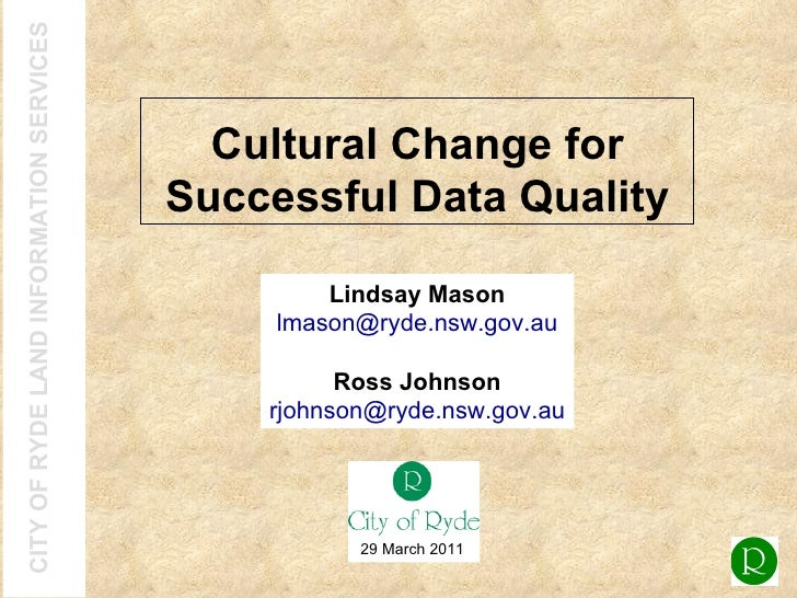 Cultural Change for Successful Data Quality Lindsay Mason [email_address] Ross Johnson [email_address] 29 March 2011
