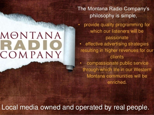 The Montana Radio Company'sphilosophy is simple,Local media owned and operated by real people.• provide quality programmin...