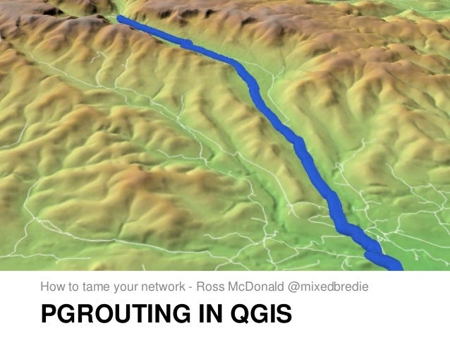 PGROUTING IN QGIS How to tame your network - Ross McDonald @mixedbredie