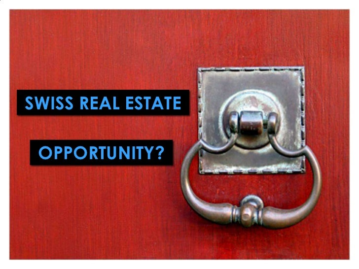 SWISS REAL ESTATE<br />OPPORTUNITY?<br />