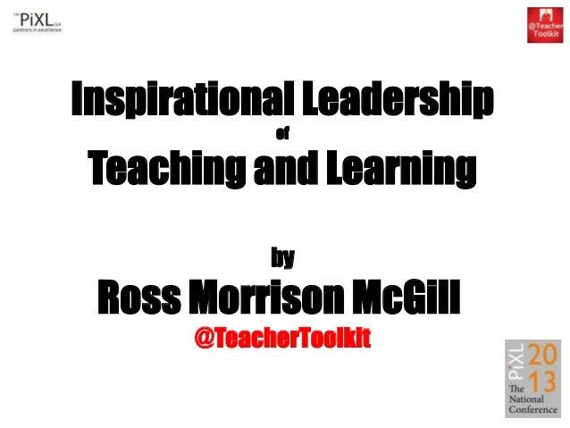 Inspirational Leadership of  Teaching and Learning by  Ross Morrison McGill @TeacherToolkit