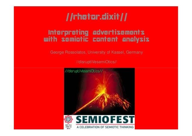 //rhetor.dixit//Interpreting advertisementswith semiotic content analysisGeorge Rossolatos, University of Kassel, Germany/...