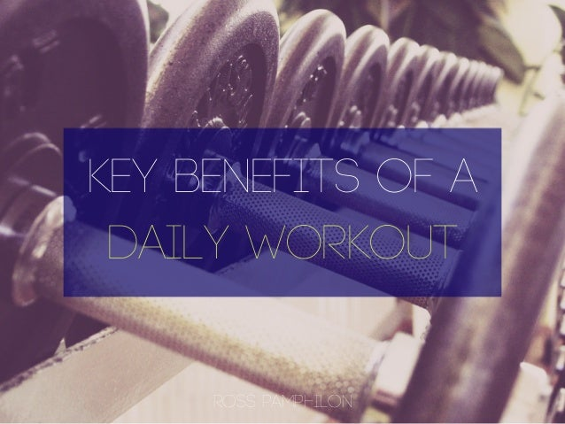 KEY BENEFITS OF A DAILY WORKOUT Ross Pamphilon
