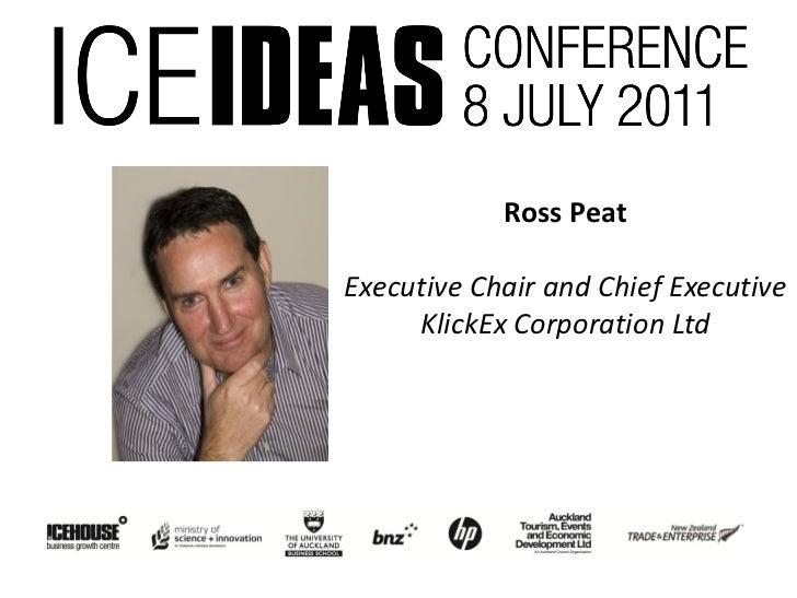 Ross PeatExecutive Chair and Chief Executive     KlickEx Corporation Ltd