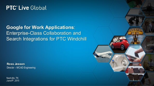 Google for Work Applications: Enterprise-Class Collaboration and Search Integrations for PTC Windchill Ross Jessen Directo...