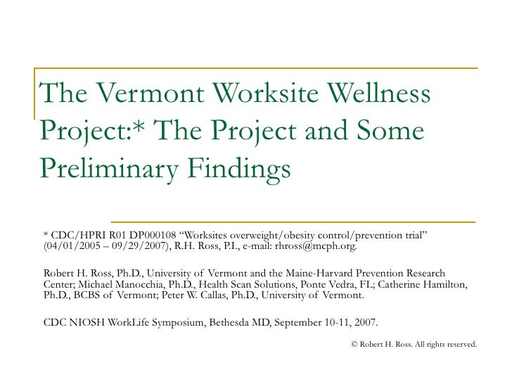 """The Vermont Worksite Wellness Project:* The Project and Some Preliminary Findings * CDC/HPRI R01 DP000108 """"Worksites overw..."""